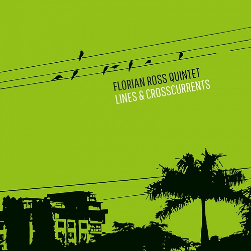 Florian Ross Quintet - Lines & Crosscurrents, 2015